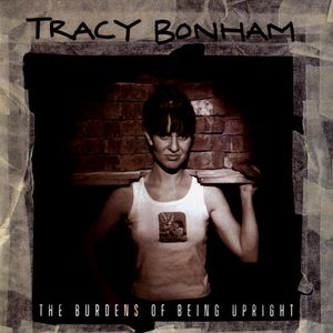 vinyl LP TRACY BONHAM The Burdens Of Being Upright