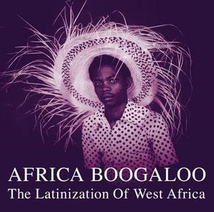 vinyl 2LP Africa Boogaloo The Latinization Of West Africa