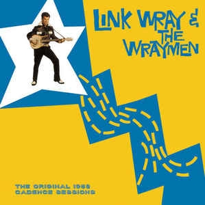vinyl LP LINK WRAY and The WRAYMEN The Original 1958 Cadnece Sessions